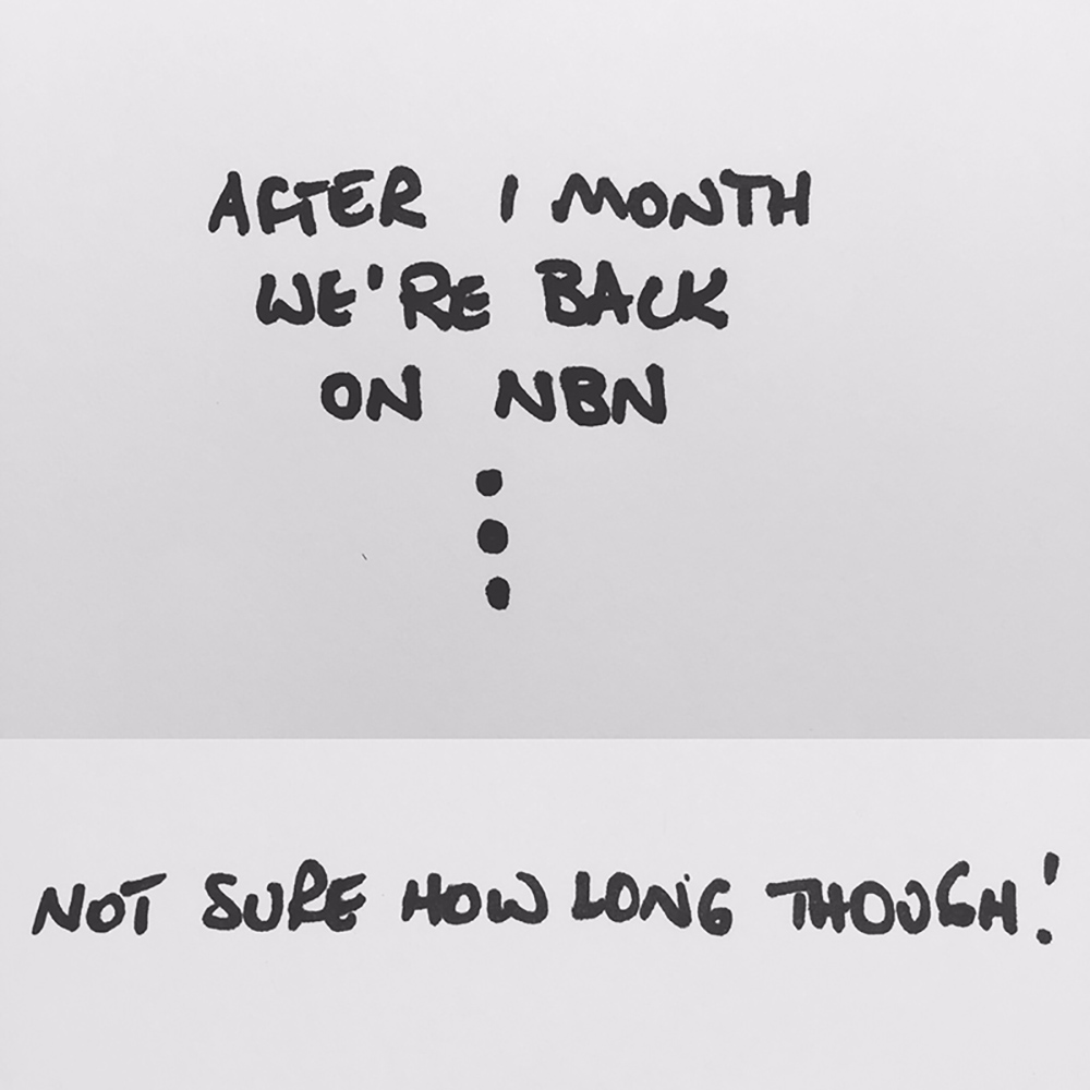 We have the NBN again after a month without it. It's intermittent at the moment but connected is better than not!